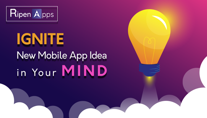 How to Ignite New Mobile App Idea in Your Mind?