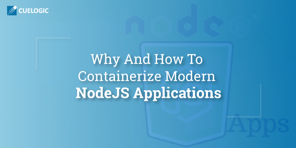 Why And How To Containerize Modern NodeJS Applications