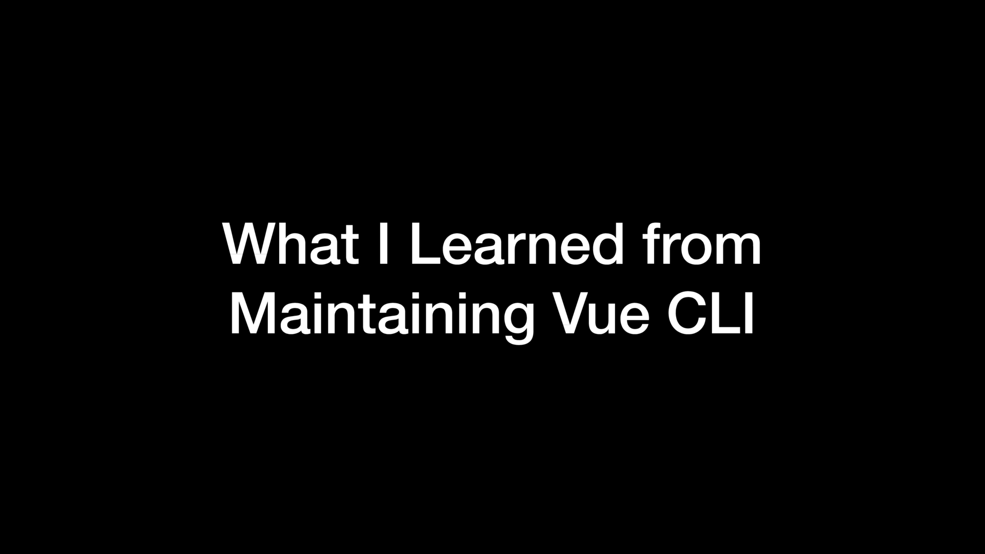 What-I-Learned-from-Maintaining-Vue-CLI